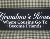 Grandma's House, primitive wood sign, grandma's house where cousins go to become friends, family