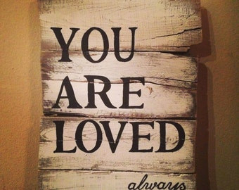 You Are Loved Always Pallet Sign