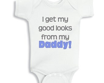 I get my good looks from my Daddy -  personalized baby bodysuit or infant TShirt