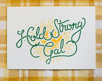 Hold Strong Gal – Hand Lettered Charity Gocco Print