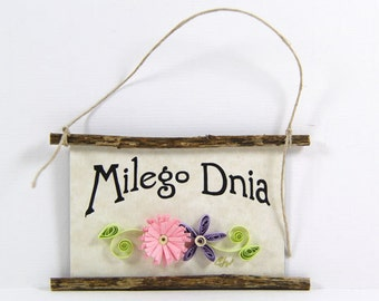 Paper Quilled Magnet  448  -  Milego Dnia, Polish Sign, Have a Nice Day, 3D Paper Quilling Art, Polish Ornament, Kitchen Decor, Polish Gift