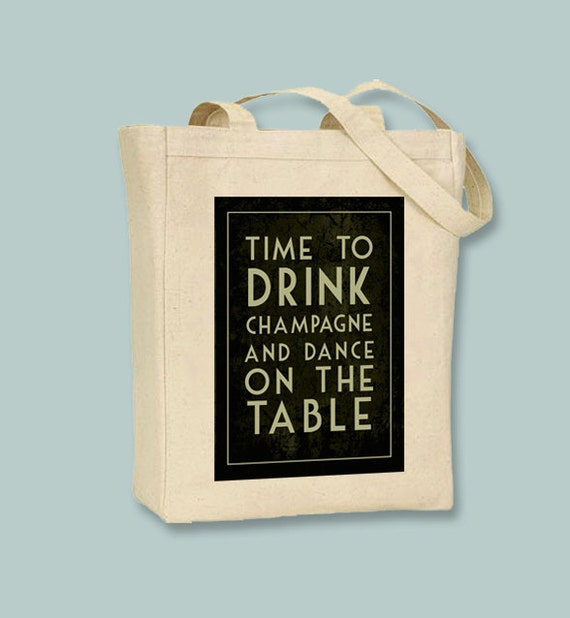 Time to Drink Champagne and Dance on the Table Natural or Black  Canvas Tote - selection of sizes available