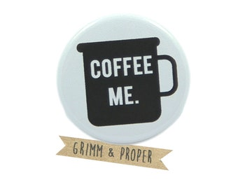 Coffee Lover, Caffeine Addict, Mug, Java, Cup of Joe, Starbucks, Coffee Shop, Funny Pin, Pinback Button, Magnet - Coffee Me
