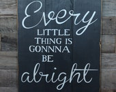 Large Wood Sign - Every Little Thing is Gonna Be Alright - Subway Sign