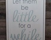 Large Wood Sign - Let Them Be Little For a While  -  Framed Subway Sign