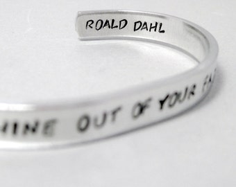 Roald Dahl Quote Bracelet - Good Thoughts Shine Out - Hand Stamped Cuff in Aluminum, Golden Brass or Sterling Silver  - customizable