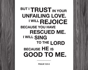 For the Lord is Good. Psalm 13:5-6. 8x10in  DIY Printable Christian Poster. PDF.Bible Verse.