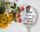 Home Is Where Your Mom Is. Stamped Spoon for mom. Perfect Mothers Day Gift. Original by ForSuchATimeDesigns