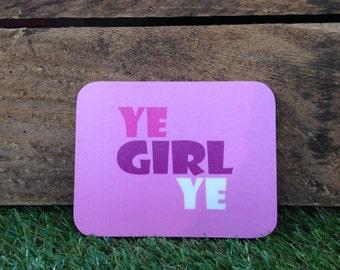 Ye Girl Ye coaster
