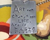 Art Can Change Your Life Art is Magic Hand Made Hand Stamped Metal Jewelry Quote Tag Charm Ornament Be Creative Let Your Soul Shine