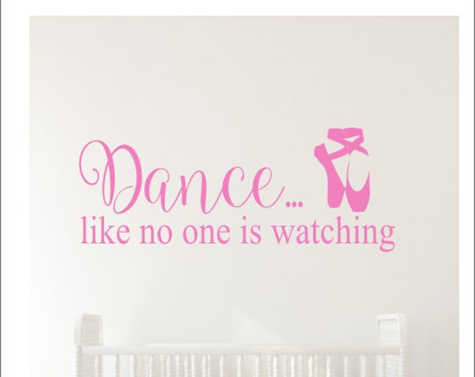 Dance Like No One Is Watching Wall Decal Dance Ballet Shoes Wall Decal Dancer Decal Ballet Shoes Quote Decal Girls Nursery Bedroom Decal