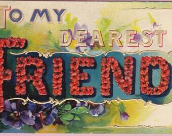 """Ca. 1909 """"Dearest Friend"""" Embossed Friendship Greetings Postcard - 1661"""