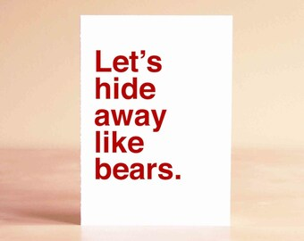 Funny Valentine Card - Valentine Card - Funny Anniversary Card - Funny Card - Let's hide away like bears.