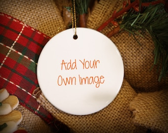 Add Your Own Image or Graphic Personalized Christmas Ornament!