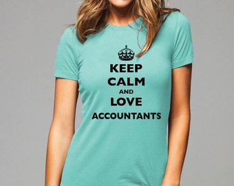 Keep Calm and Love Accountants T-Shirt - Soft Cotton T Shirts for Women, Men/Unisex, Kids