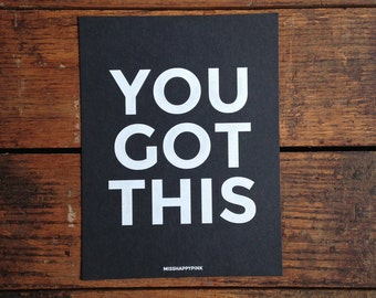 You Got This - Hand-pulled screen print