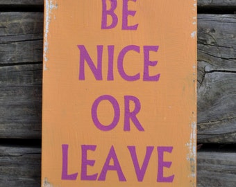 Custom Made Be Nice or Leave sign A great conversation piece