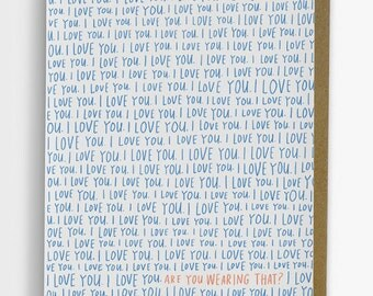 I Love You, Are You Wearing That?  Love Card 225-C