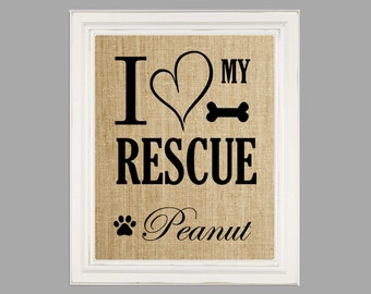 Custom Animal Rescue Sign I Love My Rescue Dog Rescue Cat Pet Rescue Animal Rescue Animal Lover Gift Pet Name Sign Family Pet Burlap Decor