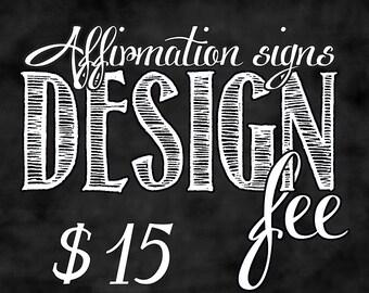 Affirmation Signs Design Fee