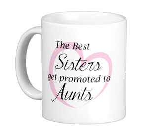 Heart The Best Sisters Get Promoted to Aunts Coffee Mug, hs0103