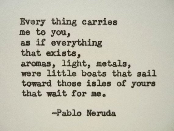 Quotes About Love Pablo Neruda : PABLO NERUDA Quote Hand Typed Quote Made with Vintage Typewriter ...
