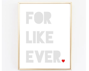 Printable Poster - For Like Ever - Digital Download - DIY - Printable Digital Download