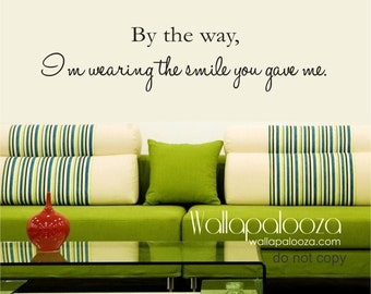 By the way I'm wearing the smile you gave me wall decal - love wall decal - bedroom wall decal