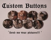 15 Custom Buttons With Your Pictures Flatback or Pinback buttons 1 inch badge