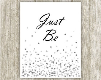 Just Be Quote Print, Nursery Wall Decor Just Be Print, Inspirational Wall Art, Spiritual Print, Black White Home Decor 8x10 Instant Download