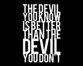 The Devil You Know Is Better Than The Devil You Don't - Colored Tshirt Options