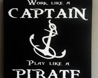"Pirate Decor -- Work Like a Captain Play Like a Pirate wood sign for Michelle McKnight only, sized 14""x18"""