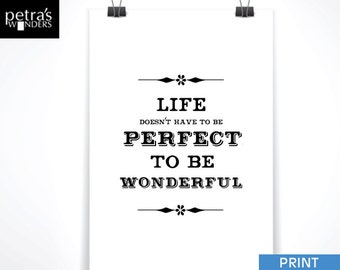 Life doesn't have to be perfect to be wonderful Print, Typographic Print wall art, Motivational Print.