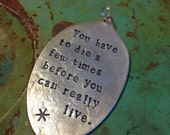 Stamped Vintage Upcycled Spoon Jewelry Pendant - Charles Bukowski Quote - You Have To Die A Few Times Before You Can Really Live