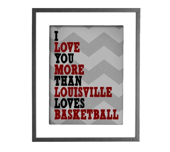 "INSTANT DOWNLOAD  - I Love You More Than Louisville Loves Basketball - 8""x10"" Printable Art"