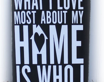 What I Love Most About My Home Is Who I Share It With Wood Sign