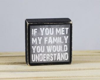 If You Met My FAMILY You Would UNDERSTAND - Wood Block