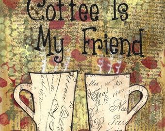 "Coffee Is My Friend - 8"" x 10"" mixed media art print, mounted print, kitchen decor, breakfast nook wall art, coffee art, Mother's Day gift"