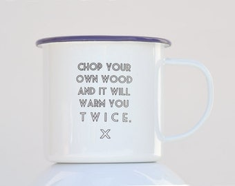 Engraved enamel coffee mug.... Chop your own wood and it will warm you twice. Great mug for Coffee Lovers
