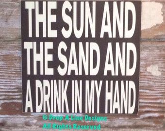 The Sun And The Sand And A Drink In My Hand  Wood Sign  12x12.  Beach or lake sign