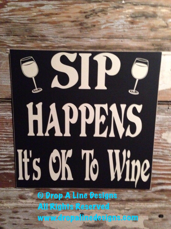 Sip Happens It S Ok To Wine Wood Sign 12x12 Funny Wine