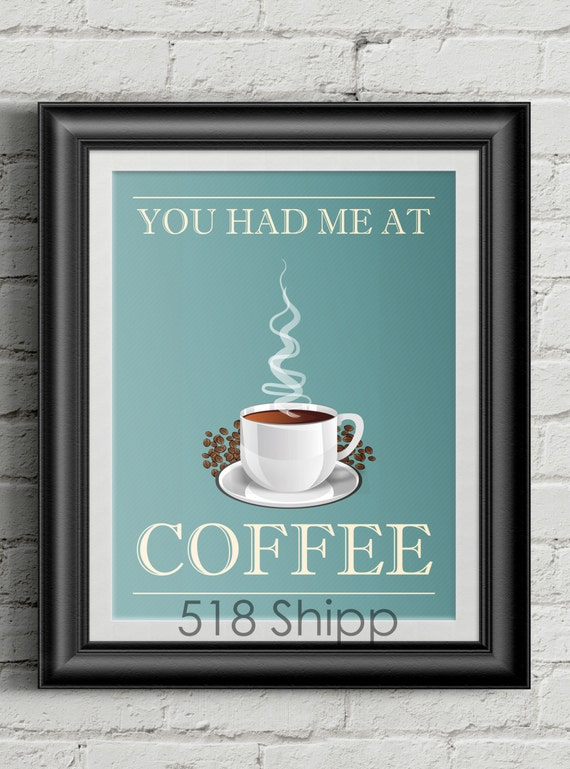 You Had Me At Coffee - Art Print Wall Decor Typography Inspirational Poster Motivational Quote