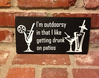 I'm outdoorsy in that I like getting drunk on patios - 6 X 11 Inch Square Wood Sign