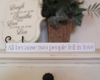 Quote Block Sign- Hand Painted Wooden Block- All Because Two People Fell In Love- Country Decor- Vintage Style- Distressed- Home Decor