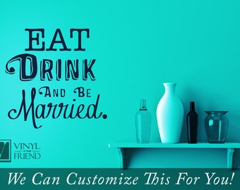 Eat Drink and be Married fun wedding decor - a wall decor vinyl decal lettering word 2439