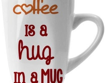 Coffee is a Hug in a Mug - 12 oz - Personalize!