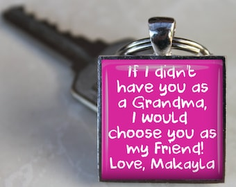 Key Chain - If I didn't have you as a Grandma I would choose you as my friend - Gift for Grandma - Black Friday Sale