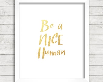 8x10 INSTANT DOWNLOAD - Be A Nice Human - Gold Glitter - Art Print - Home & Nursery Decor – Typography