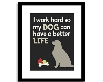 Funny Dog Wall Art, Funny Dog Sign, I Work Hard So My Dog Can Have A Better Life, Dog Wall Decor, Dog Home Decor