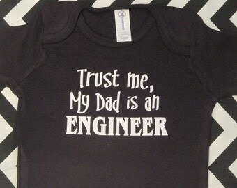 Trust me, My Dad is an Engineer funny one piece baby bodysuit with snaps - any size
